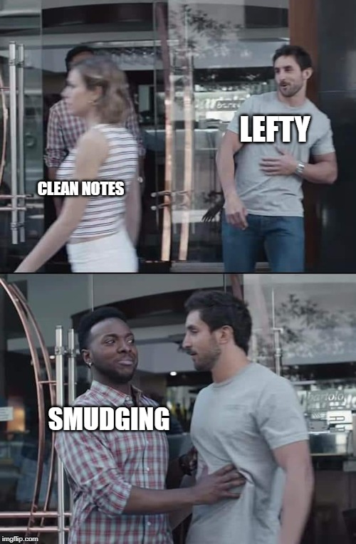 The sad life of a lefty | LEFTY SMUDGING CLEAN NOTES | image tagged in black guy stopping,funny,distracted boyfriend | made w/ Imgflip meme maker