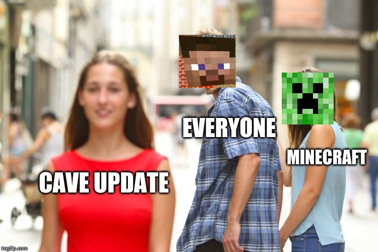 Distracted Boyfriend | CAVE UPDATE EVERYONE MINECRAFT | image tagged in memes,distracted boyfriend | made w/ Imgflip meme maker