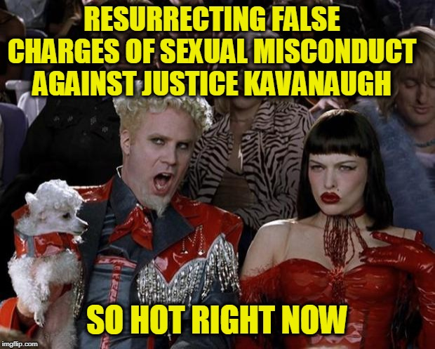 The New York Times Impeached (Again) | RESURRECTING FALSE CHARGES OF SEXUAL MISCONDUCT AGAINST JUSTICE KAVANAUGH SO HOT RIGHT NOW | image tagged in mugatu so hot right now,brett kavanaugh,new york times | made w/ Imgflip meme maker