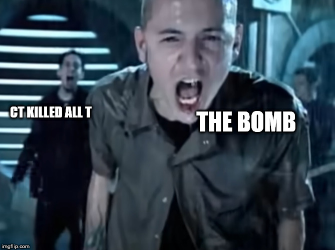 CT KILLED ALL T; THE BOMB | image tagged in csgo,bomb,ct,in the end,linkin park,t | made w/ Imgflip meme maker