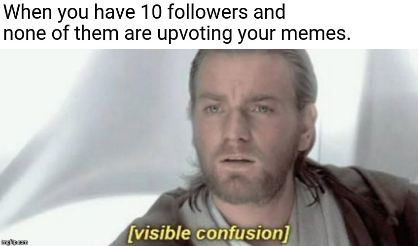 When you have 10 followers and none of them are upvoting your memes. | image tagged in memes,star wars,star wars prequels,confusion,upvotes,followers | made w/ Imgflip meme maker
