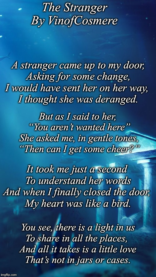 The Stranger  By VinofCosmere A stranger came up to my door, Asking for some change, I would have sent her on her way,  I thought she was de | made w/ Imgflip meme maker