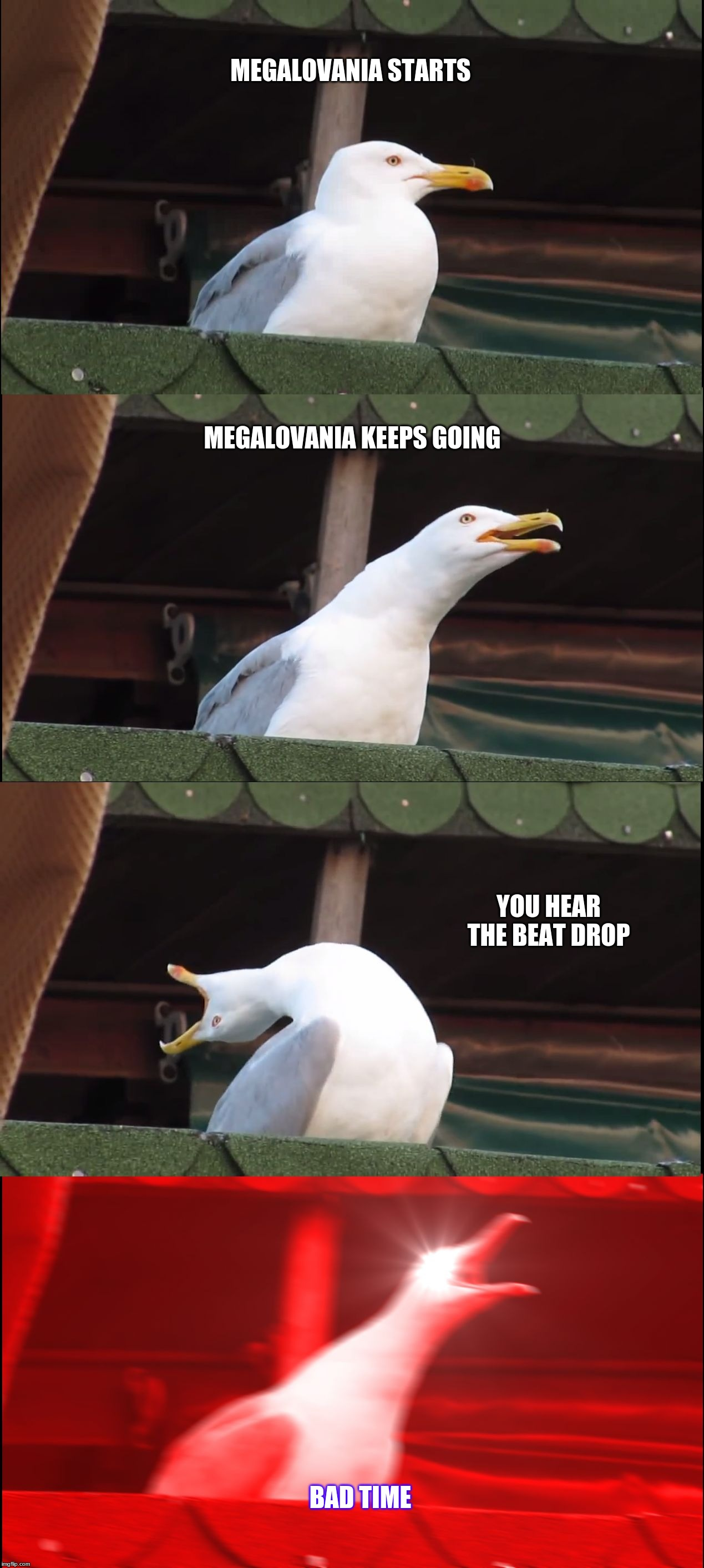 MEGALOVANIA STARTS MEGALOVANIA KEEPS GOING YOU HEAR THE BEAT DROP BAD TIME | image tagged in memes,inhaling seagull | made w/ Imgflip meme maker