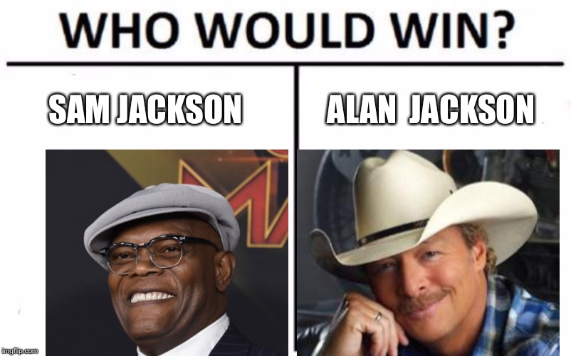 Jackson vs Jackson | SAM JACKSON ALAN  JACKSON | image tagged in memes,who would win,samuel l jackson,country music,pulp fiction - samuel l jackson,cowboys | made w/ Imgflip meme maker