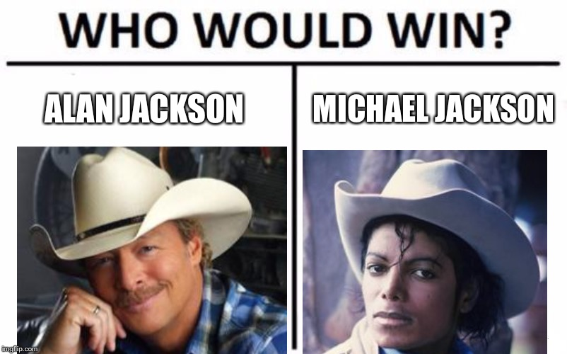 Jackson vs Jackson |  ALAN JACKSON; MICHAEL JACKSON | image tagged in memes,who would win,michael jackson,pop music,country music,cowboy | made w/ Imgflip meme maker