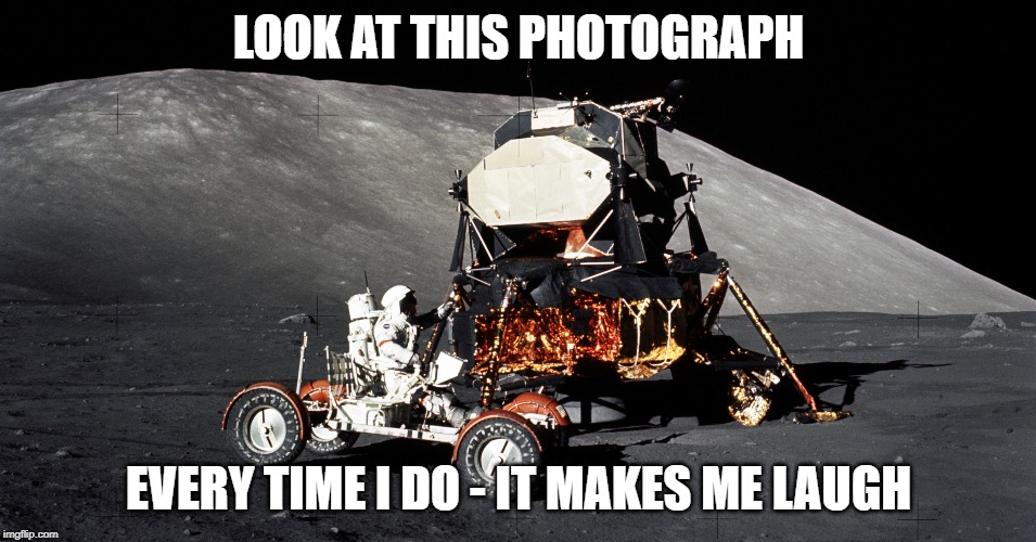 LOOK AT THIS PHOTOGRAPH; EVERY TIME I DO - IT MAKES ME LAUGH | image tagged in moon landing,fake moon landing,moon landing hoax | made w/ Imgflip meme maker
