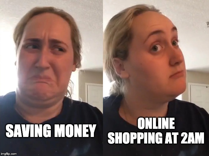 SAVING MONEY ONLINE SHOPPING AT 2AM | image tagged in meme,funny memes,online shopping,viral,trending,best memes | made w/ Imgflip meme maker