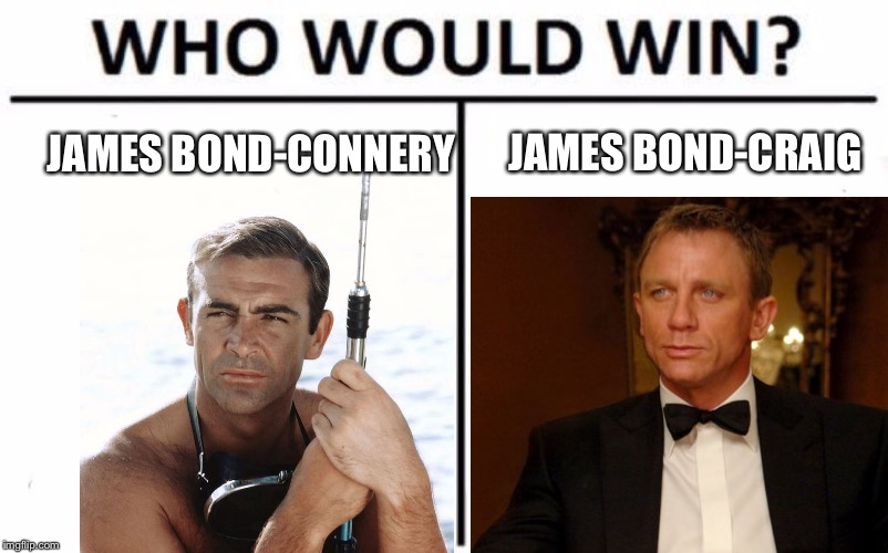 Bond vs Bond | JAMES BOND-CONNERY JAMES BOND-CRAIG | image tagged in james bond,sean connery,daniel craig,007 | made w/ Imgflip meme maker