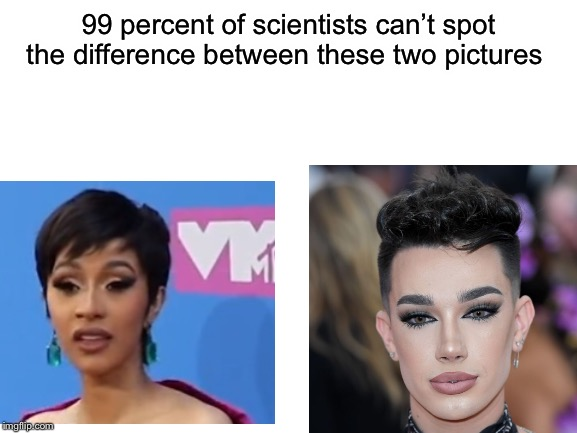 Cardi B = Female version of James Charles | 99 percent of scientists can't spot the difference between these two pictures | image tagged in memes,cardi b,james charles,roasted | made w/ Imgflip meme maker