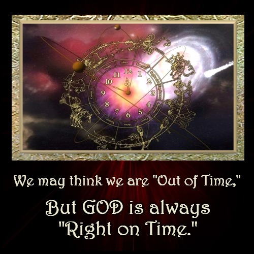 "God's Time | We may think we are ""Out of Time,"" 