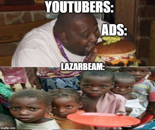 Feed lazarbeam |  YOUTUBERS:; ADS:; LAZARBEAM: | image tagged in fat guy eating burger,youtube,ads | made w/ Imgflip meme maker