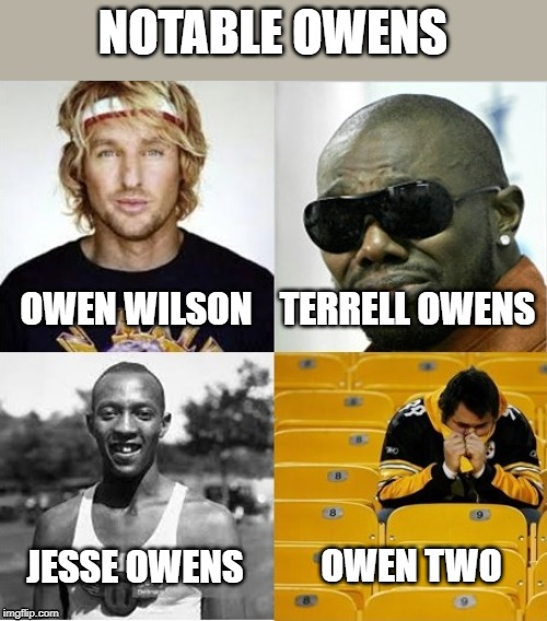 NOTABLE OWENS; OWEN WILSON; TERRELL OWENS; OWEN TWO; JESSE OWENS | image tagged in nfl,nfl football,pittsburgh steelers,owens,notable owens | made w/ Imgflip meme maker