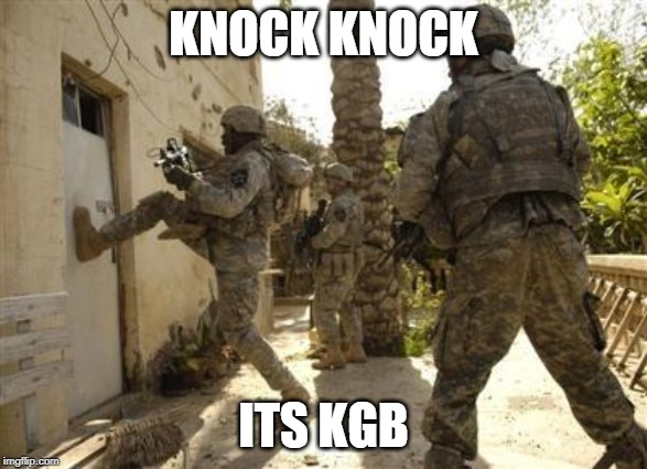 Knock Knock  | KNOCK KNOCK ITS KGB | image tagged in knock knock | made w/ Imgflip meme maker