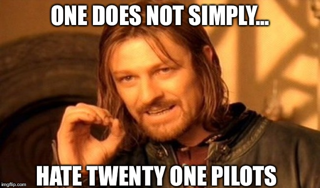 One Does Not Simply Meme | ONE DOES NOT SIMPLY... HATE TWENTY ONE PILOTS | image tagged in memes,one does not simply | made w/ Imgflip meme maker