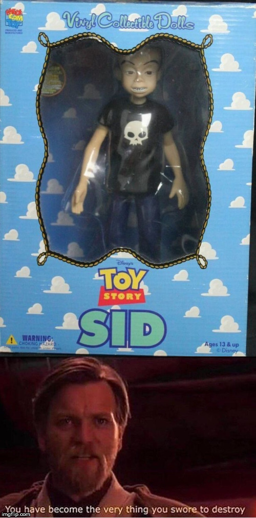 Darth Lord of the Sid | image tagged in you have become the very thing you swore to destroy,toy story,sid,obi wan kenobi,buzz and woody,star wars | made w/ Imgflip meme maker