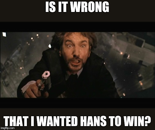 Hans Gruber fall | IS IT WRONG THAT I WANTED HANS TO WIN? | image tagged in hans gruber fall | made w/ Imgflip meme maker