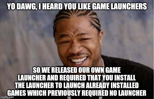 The new Rockstar Game Launcher | YO DAWG, I HEARD YOU LIKE GAME LAUNCHERS SO WE RELEASED OUR OWN GAME LAUNCHER AND REQUIRED THAT YOU INSTALL THE LAUNCHER TO LAUNCH ALREADY I | image tagged in memes,yo dawg heard you | made w/ Imgflip meme maker