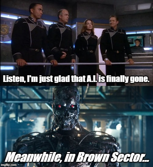 What happens when you shoot the AI speaker. | Listen, I'm just glad that A.I. is finally gone. Meanwhile, in Brown Sector... | image tagged in babylon 5,terminator meme | made w/ Imgflip meme maker