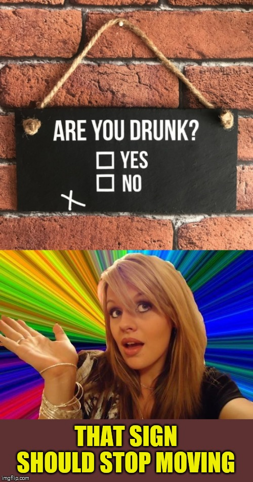 HAHA! You missed me | THAT SIGN SHOULD STOP MOVING | image tagged in memes,dumb blonde,drunk girl,beer,funny signs,44colt | made w/ Imgflip meme maker