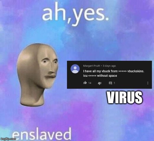 Ah Yes enslaved | VIRUS | image tagged in ah yes enslaved | made w/ Imgflip meme maker