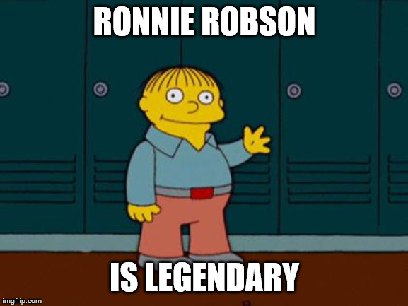 ralph wiggum |  RONNIE ROBSON; IS LEGENDARY | image tagged in ralph wiggum | made w/ Imgflip meme maker