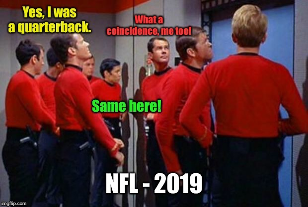 Where injured NFL quarterbacks end up | NFL - 2019 | image tagged in star trek,redshirts,death,quarterbacks,injured,second career | made w/ Imgflip meme maker