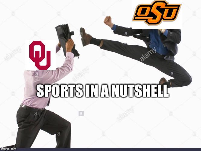 Sports in a nutshell | SPORTS IN A NUTSHELL | image tagged in sports,oklahoma | made w/ Imgflip meme maker
