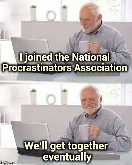 """Never do today what you can put off until tomorrow"" is their motto 
