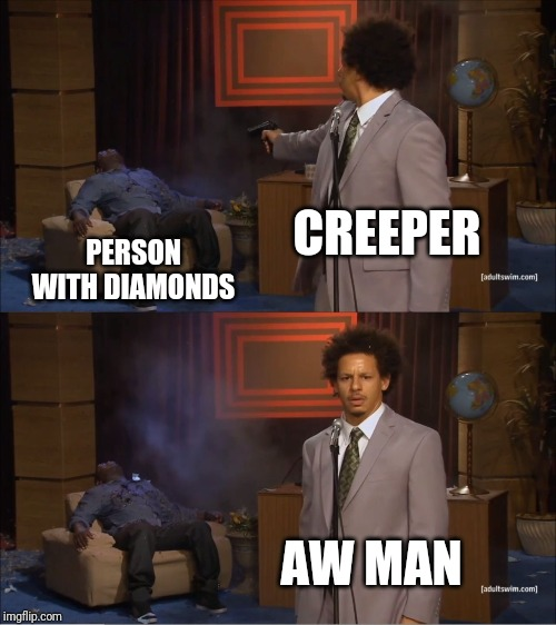 Who Killed Hannibal | CREEPER PERSON WITH DIAMONDS AW MAN | image tagged in memes,who killed hannibal,creeper,minecraft,creeper aw man | made w/ Imgflip meme maker