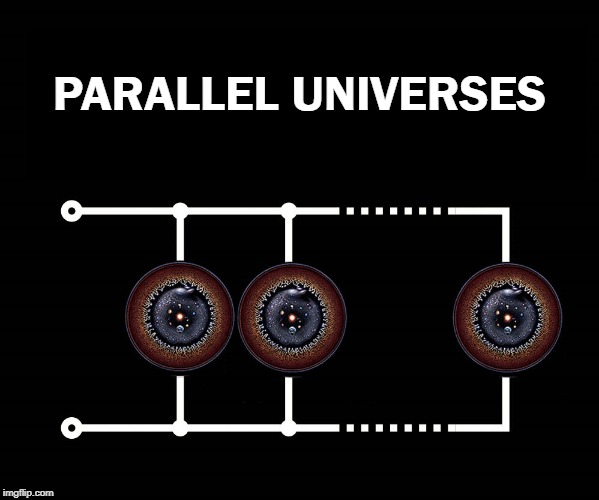 Parallel Universes | PARALLEL UNIVERSES | image tagged in universe,electronics,computers/electronics,engineering,short circuit | made w/ Imgflip meme maker