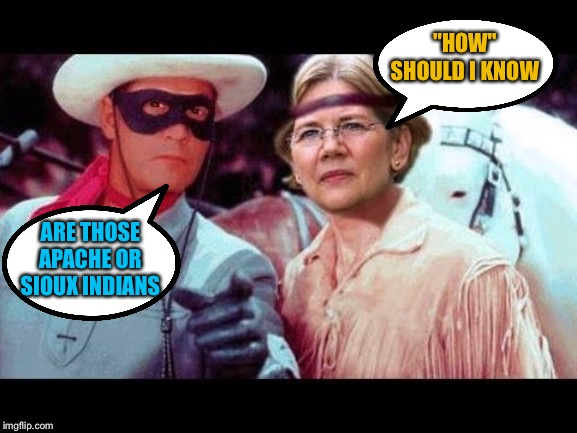 "ARE THOSE APACHE OR SIOUX INDIANS ""HOW"" SHOULD I KNOW 