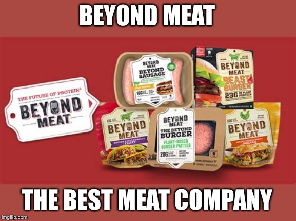 Beyond Meat | BEYOND MEAT THE BEST MEAT COMPANY | image tagged in beyond meat | made w/ Imgflip meme maker