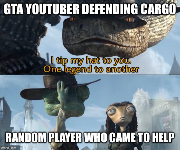 Rango | GTA YOUTUBER DEFENDING CARGO RANDOM PLAYER WHO CAME TO HELP | image tagged in rango | made w/ Imgflip meme maker