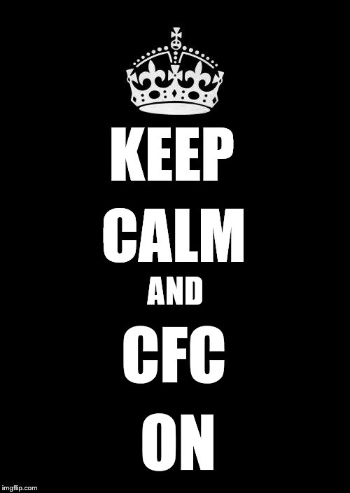 Keep Calm And Carry On Black | KEEP ON CALM AND CFC | image tagged in memes,keep calm and carry on black | made w/ Imgflip meme maker