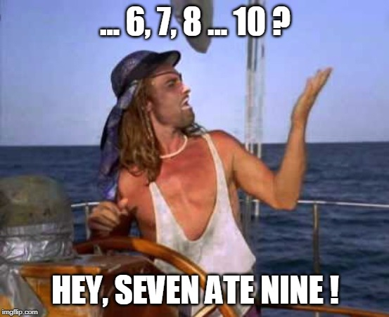 Seven ate nine |  ... 6, 7, 8 ... 10 ? HEY, SEVEN ATE NINE ! | image tagged in captain ron,funny memes,pirate | made w/ Imgflip meme maker