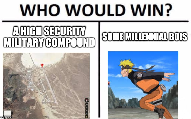 Who would win | A HIGH SECURITY MILITARY COMPOUND SOME MILLENNIAL BOIS | image tagged in memes,who would win,area 51,raid | made w/ Imgflip meme maker