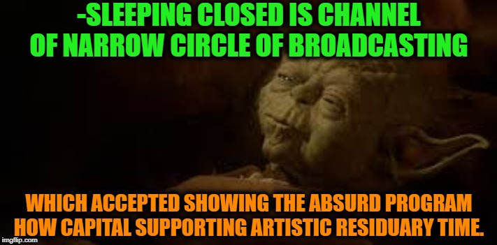 -Pleasant waves of miracle. |  -SLEEPING CLOSED IS CHANNEL OF NARROW CIRCLE OF BROADCASTING; WHICH ACCEPTED SHOWING THE ABSURD PROGRAM HOW CAPITAL SUPPORTING ARTISTIC RESIDUARY TIME. | image tagged in yoda in bed,words of wisdom,yoda wisdom,star wars yoda,hey you going to sleep,recovery | made w/ Imgflip meme maker