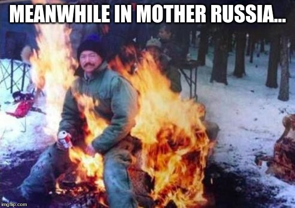 LIGAF | MEANWHILE IN MOTHER RUSSIA... | image tagged in memes,ligaf | made w/ Imgflip meme maker