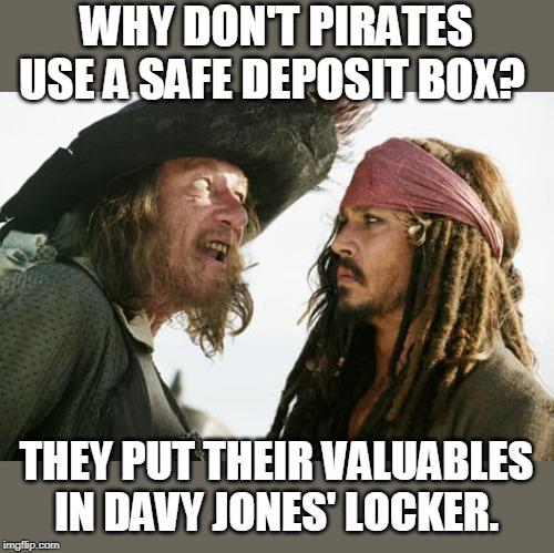 Locker vs safe deposit box |  WHY DON'T PIRATES USE A SAFE DEPOSIT BOX? THEY PUT THEIR VALUABLES IN DAVY JONES' LOCKER. | image tagged in davy jones,pirate,pun | made w/ Imgflip meme maker