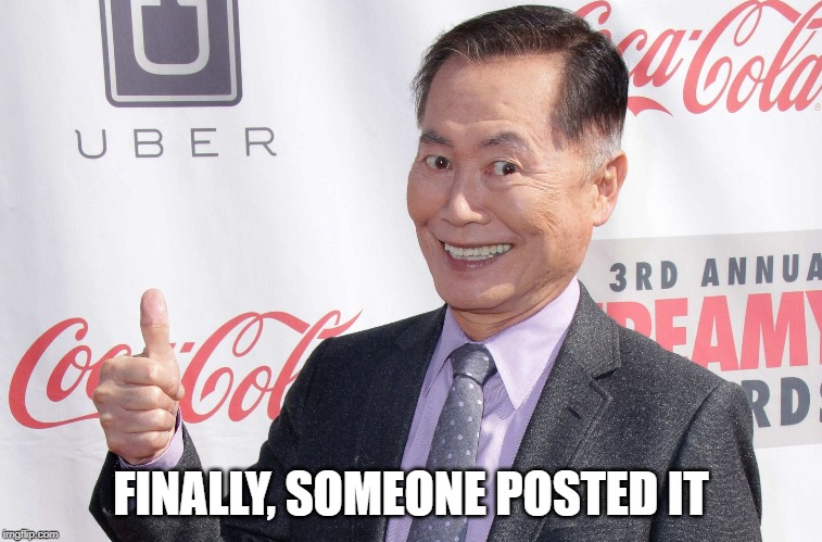 George Takei thumbs up | FINALLY, SOMEONE POSTED IT | image tagged in george takei thumbs up | made w/ Imgflip meme maker
