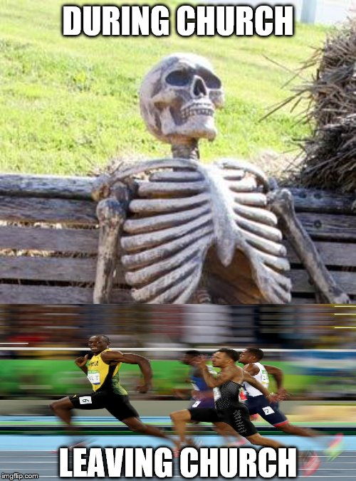 Waiting Skeleton | DURING CHURCH LEAVING CHURCH | image tagged in memes,waiting skeleton | made w/ Imgflip meme maker