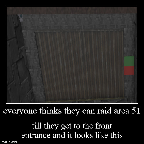 everyone thinks they can raid area 51 | till they get to the front entrance and it looks like this | image tagged in funny,demotivationals | made w/ Imgflip demotivational maker