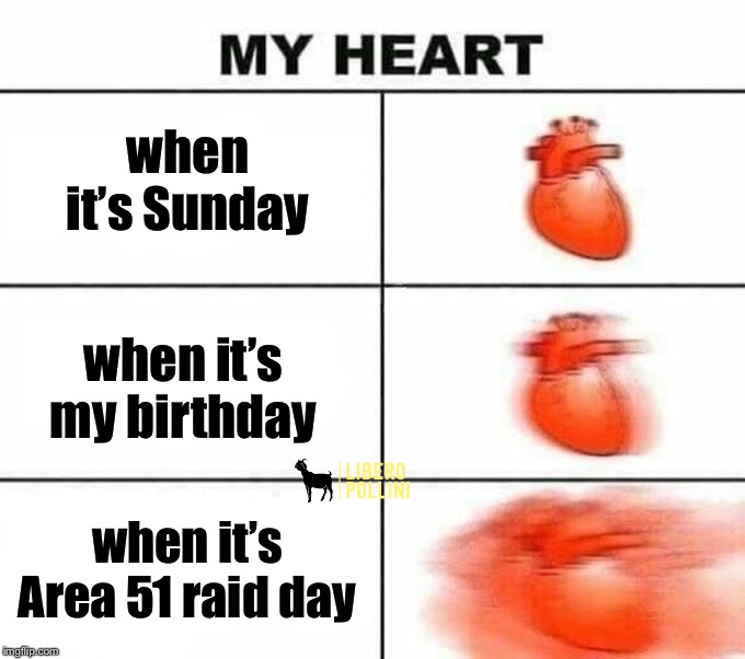 Mostly because of the raid memes | when it's Sunday when it's my birthday when it's Area 51 raid day | image tagged in my heart blank,area 51,storm area 51,aliens,memes,funny | made w/ Imgflip meme maker