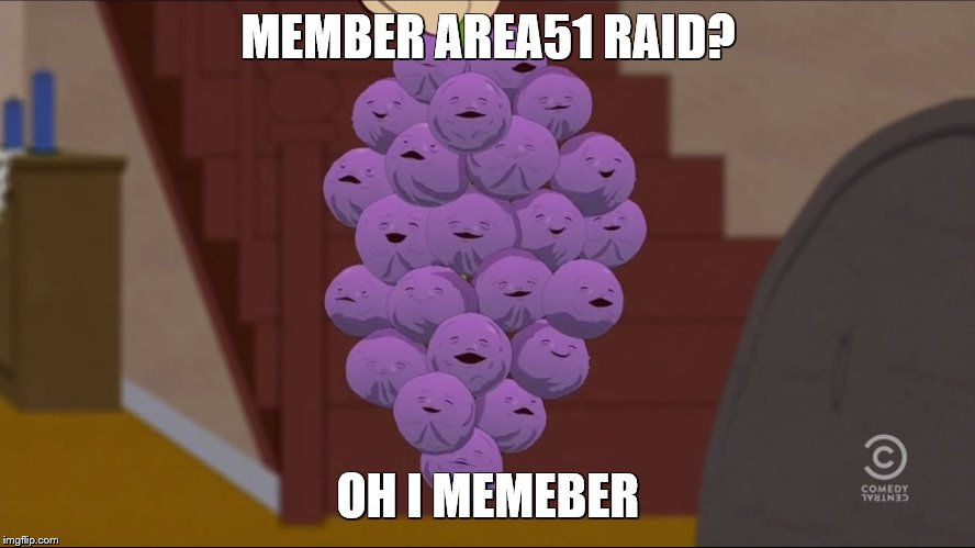 area51 memberberries | MEMBER AREA51 RAID? OH I MEMEBER | image tagged in memes,area 51,storm area 51,fortnite,overwatch,fortnite meme | made w/ Imgflip meme maker
