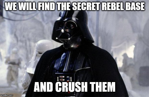 Darth Vader | WE WILL FIND THE SECRET REBEL BASE AND CRUSH THEM | image tagged in darth vader | made w/ Imgflip meme maker