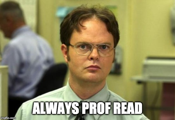 Dwight Schrute | ALWAYS PROF READ | image tagged in memes,dwight schrute | made w/ Imgflip meme maker