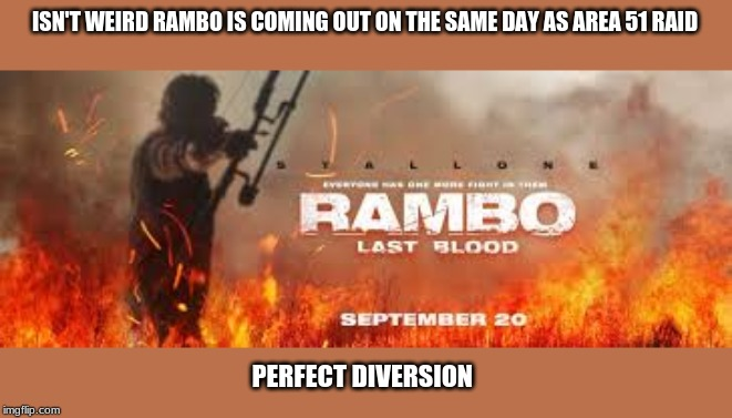 ISN'T WEIRD RAMBO IS COMING OUT ON THE SAME DAY AS AREA 51 RAID PERFECT DIVERSION | image tagged in memes | made w/ Imgflip meme maker