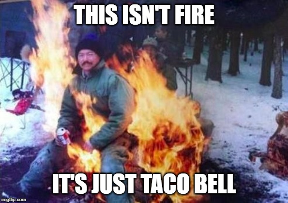 LIGAF | THIS ISN'T FIRE IT'S JUST TACO BELL | image tagged in memes,ligaf | made w/ Imgflip meme maker