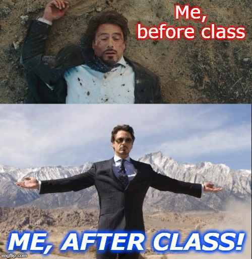 Before And After Tony Stark | Me, before class ME, AFTER CLASS! | image tagged in before and after tony stark | made w/ Imgflip meme maker