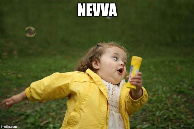 NEVVA | image tagged in girl running | made w/ Imgflip meme maker